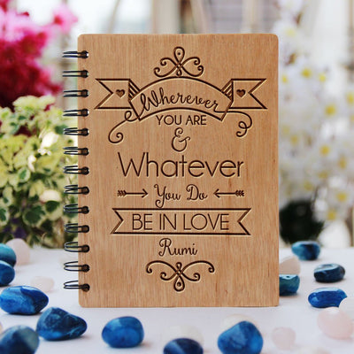 Wherever you are and whatever you do be in love - Rumi Love Quotes - Love Journal - Wooden Notebook - Personalized Notebook - Woodgeek Store 1