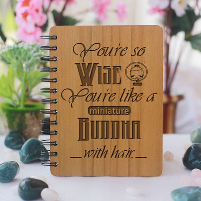Youre so wise, youre like a minature buddha with hair- Best friend gifts - Gifts for friends - Friendship Gifts - Friendship day Gifts for best friend - Wooden Notebook - Personalized Notebook - Woodgeek Store