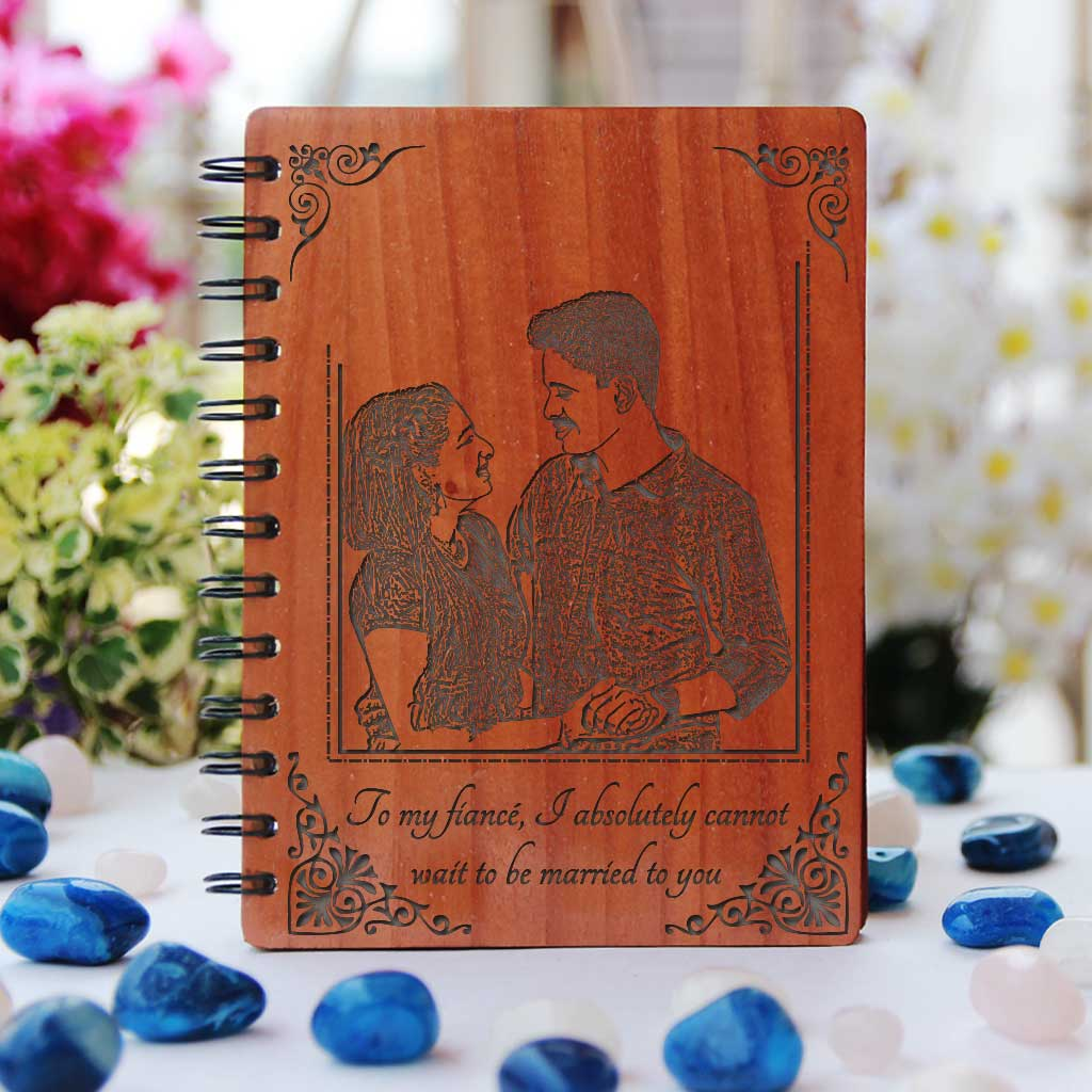 To My Fiancé, I absolutely cannot wait to be married to you! This wooden love notebook makes great engagement gifts and gifts for fiancé