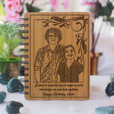 God wanted me to have the most caring and loving friend on earth so he gave me you. Happy birthday my dear hippo sis. With Love, Your Bro. This personalised wooden notebook engraved with photo and birthday wishes for sister is the best birthday gift for sister
