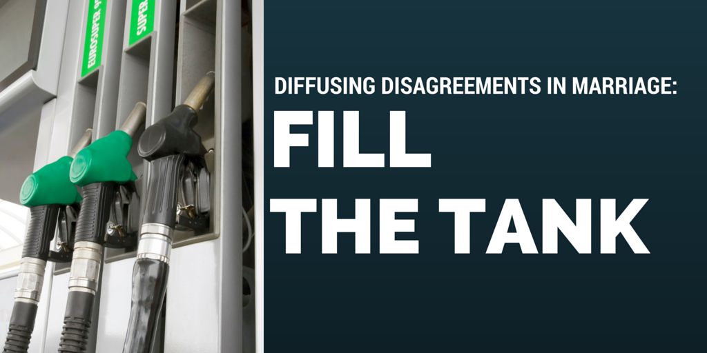 Diffusing Disagreements in Marriage: Fill the Tank
