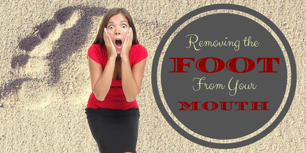 Removing the Foot From Your Mouth