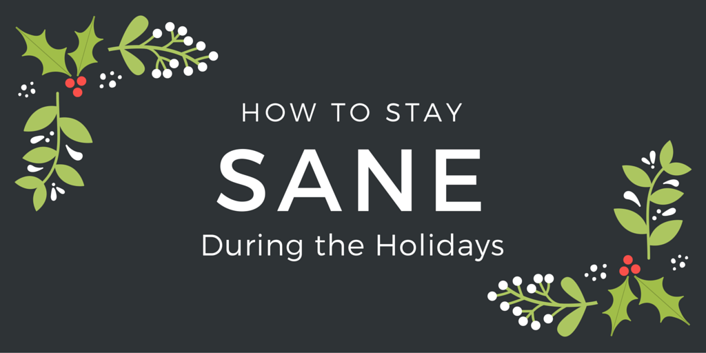 How to Stay Sane During the Holidays