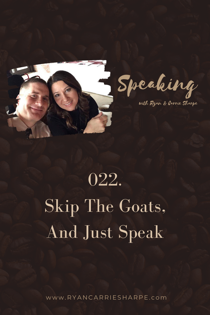 022. Skip The Goats, And Just Speak | Speaking with Ryan & Carrie Sharpe podcast
