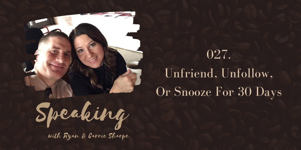 027. Unfriend, Unfollow, Or Snooze For 30 Days | Speaking with Ryan & Carrie Sharpe podcast