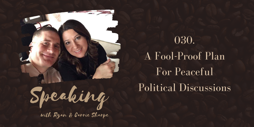 030. A Fool-Proof Plan For Peaceful Political Discussions [ELECTION SEASON SERIES] | Speaking with Ryan & Carrie Sharpe podcast