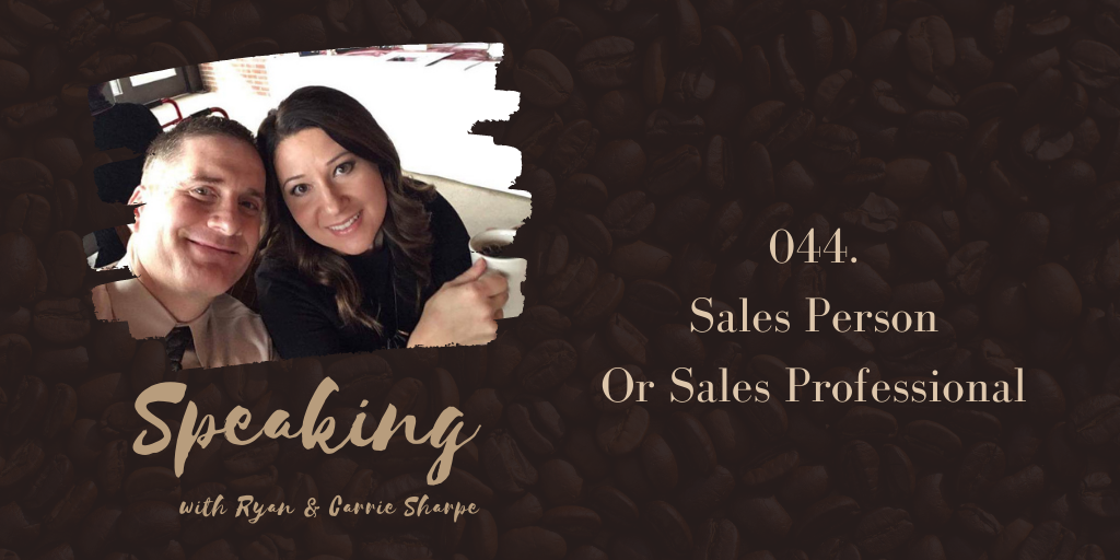 044. Sales Person Or Sales Professional | Speaking with Ryan & Carrie Sharpe podcast