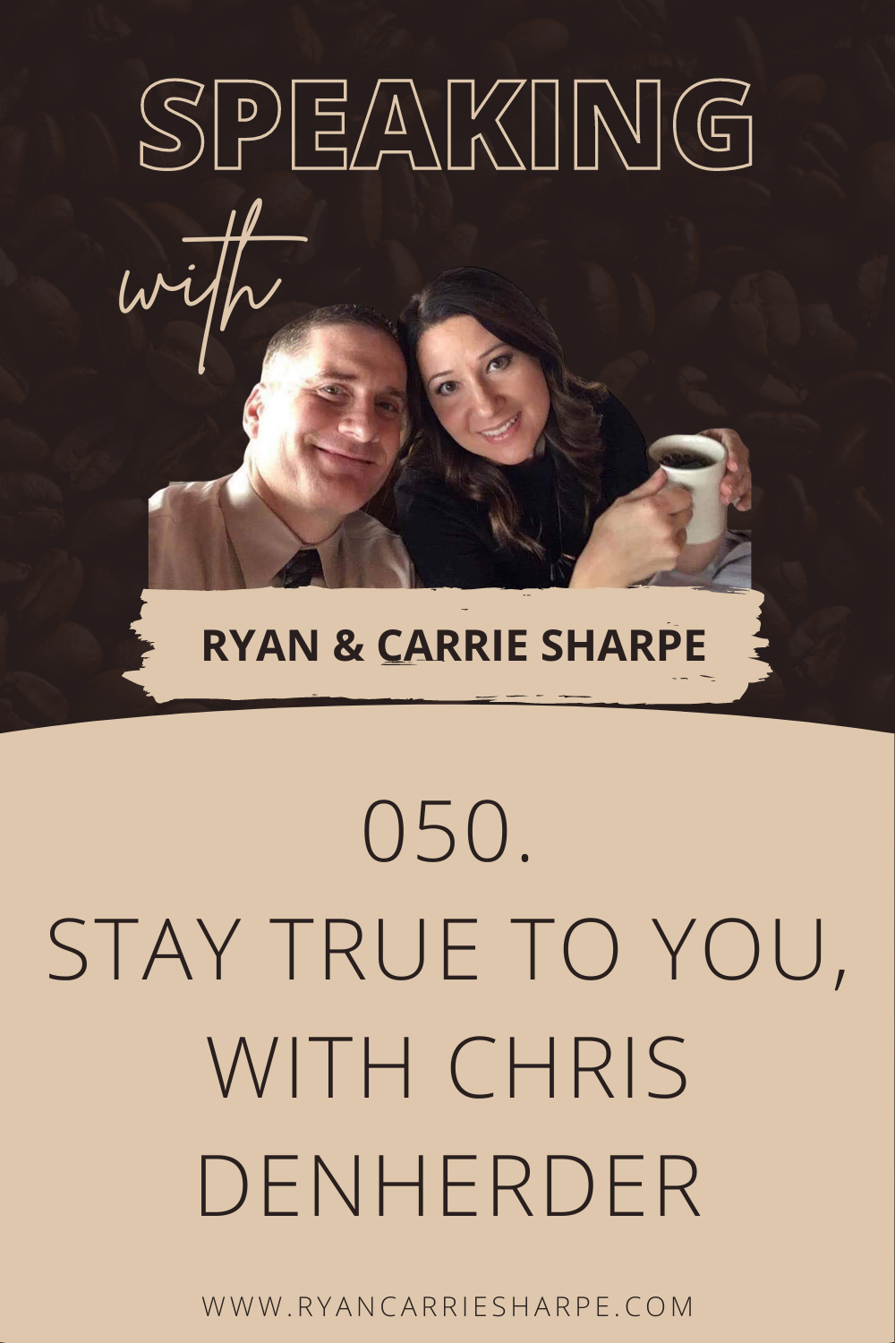 050. Stay True To You, with Chris DenHerder [COMMUNICATION FOUNDATION SERIES] | Speaking with Ryan & Carrie Sharpe podcast