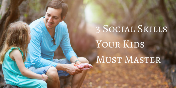 3 Social Skills Your Kids Must Master