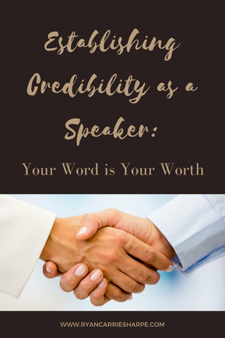 Establishing Credibility as a Speaker: Your Word is Your Worth