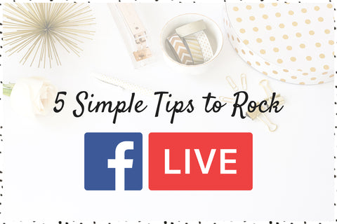 5 Simple Tips to Rock Your Facebook LIVE Videos