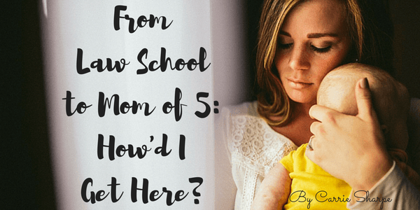 From Law School to Mom of 5: How'd I Get Here?