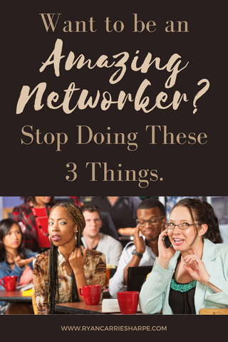 Want to be an Amazing Networker? Stop Doing These 3 Things.