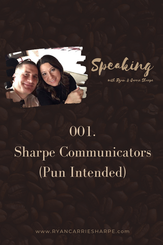 001. Sharpe Communicators (Pun Intended) | Speaking with Ryan & Carrie Sharpe podcast