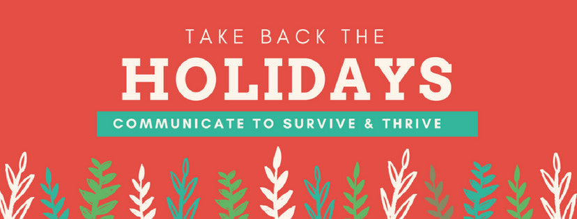 Take Back the Holidays: Communicate to Survive & Thrive