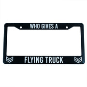 WHO GIVES A FLYING TRUCK LICENSE FRAME