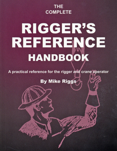 The Complete Rigger's Reference Handbook