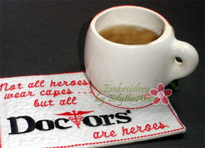 DOCTORS ARE HEROES In The Hoop Embroidered Mug Mat/Mug Rug.   - Digital Download