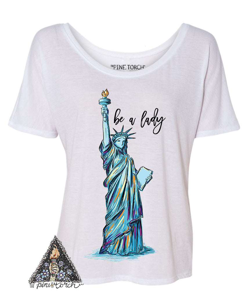 « BE A LADY, STATUE OF LIBERTY » WOMEN'S SLOUCHY OR UNISEX TEE