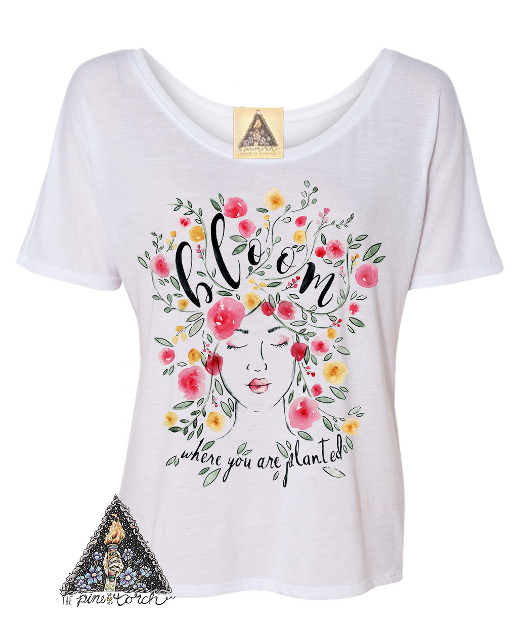 « BLOOM WHERE YOU ARE PLANTED » WOMEN'S SLOUCHY OR UNISEX TEE