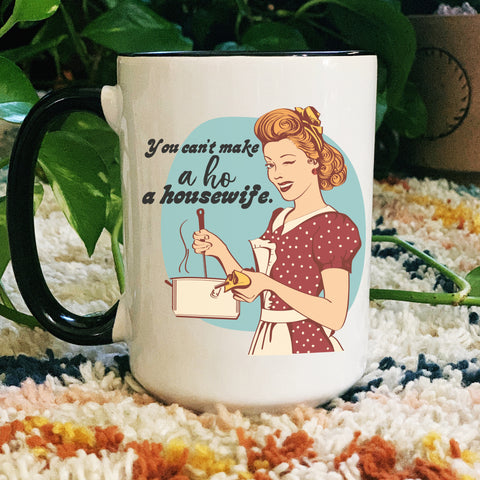 « CAN'T MAKE A HO A HOUSEWIFE » MUG