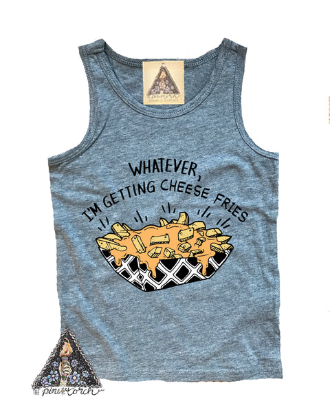 « WHATEVER, I'M GETTING CHEESE FRIES » KIDS TANK