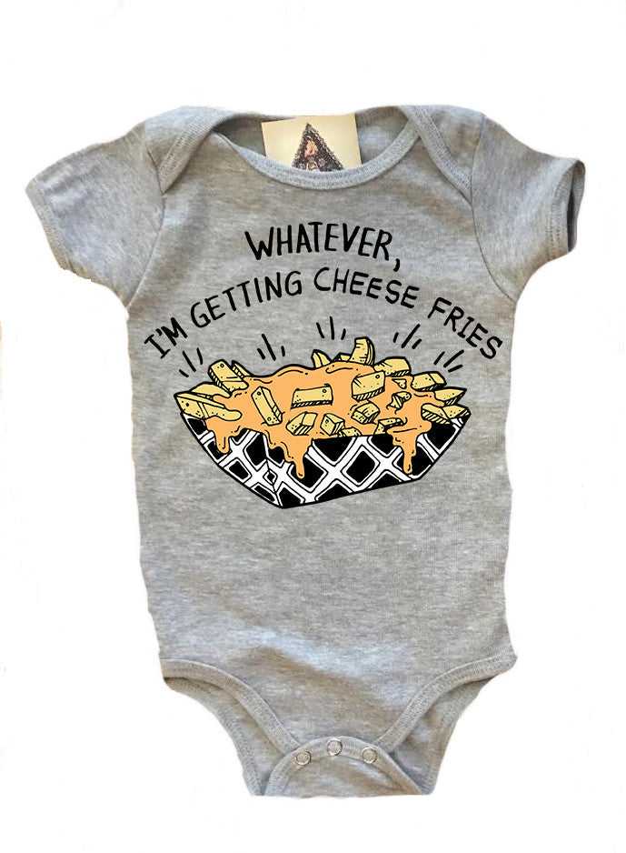 « WHATEVER, I'M GETTING CHEESE FRIES » BODYSUIT