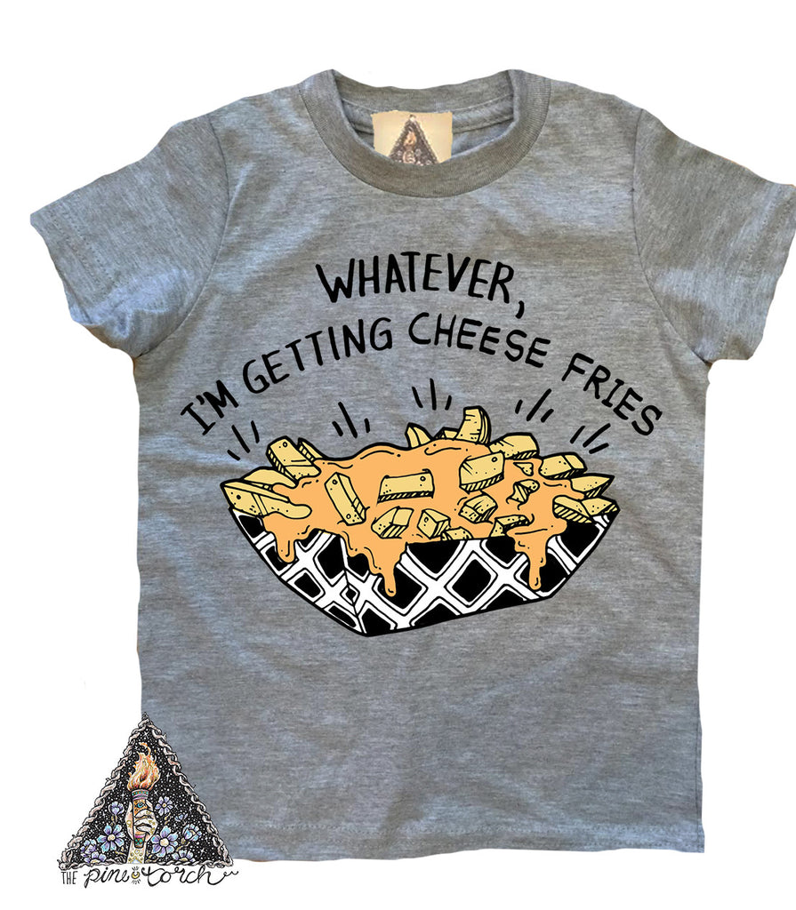 « WHATEVER, I'M GETTING CHEESE FRIES » KID'S TEE