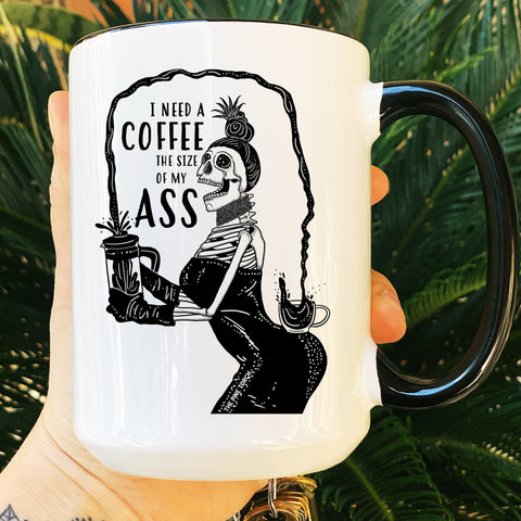 « I NEED A COFFEE THE SIZE OF MY ASS » MUG