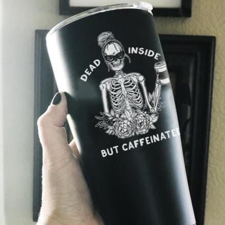 DEAD INSIDE BUT CAFFEINATED « STAINLESS STEEL TRAVEL TUMBLER »
