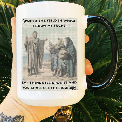 « BEHOLD MY FIELD OF FUCKS » MUG