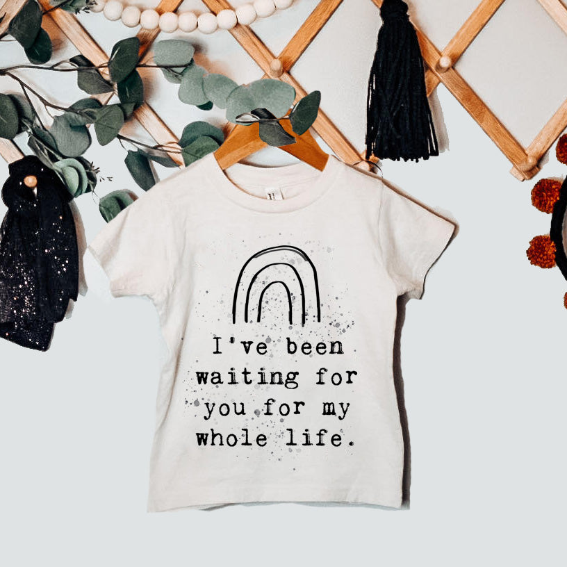 « I'VE BEEN WAITING FOR YOU MY WHOLE LIFE » KID'S TEE