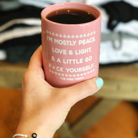 I'M MOSTLY PEACE, LOVE & LIGHT & A LITTLE GO F*CK YOURSELF « MUG »
