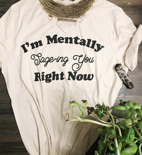 « I'M MENTALLY SAGE-ING YOU RIGHT NOW » CREAM, GRAY or BLACK UNISEX TEE