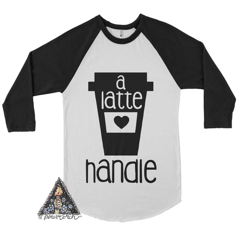 « A LATTE HANDLE » RAGLAN TEE