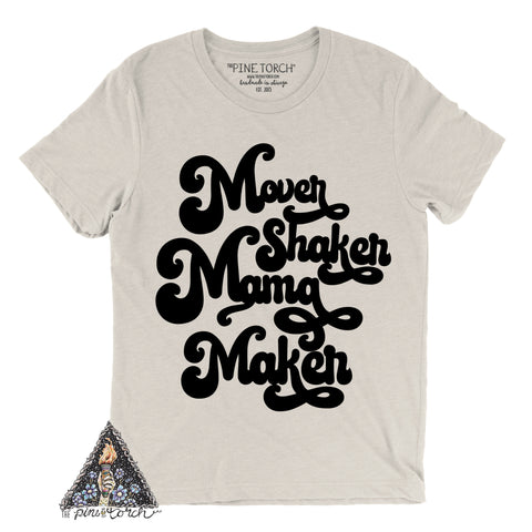 « MOVER, SHAKER, MAMA MAKER » CREAM, GRAY or BLACK UNISEX TEE