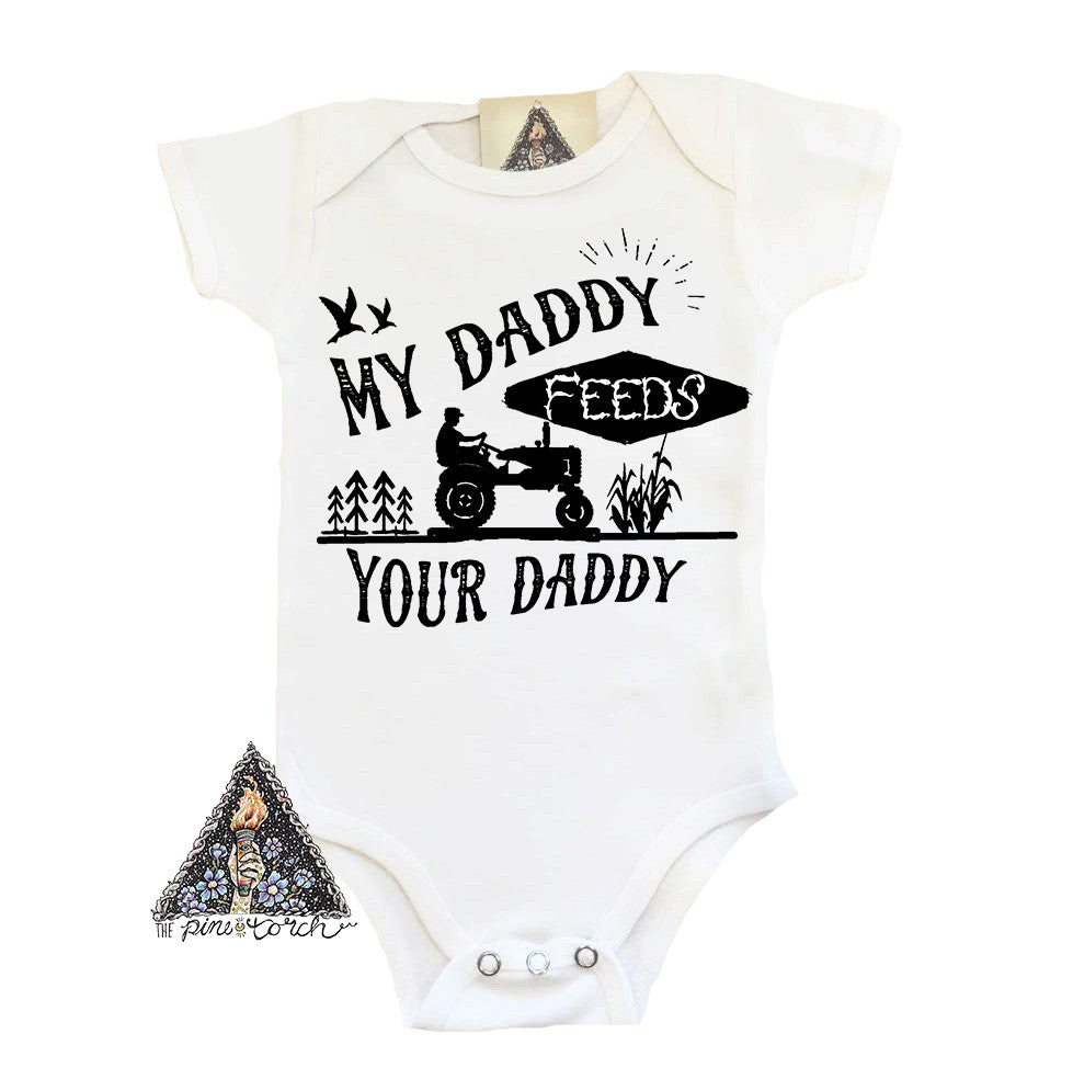 8be59bb36 MY DADDY FEEDS YOUR DADDY » BODYSUIT – The Pine Torch