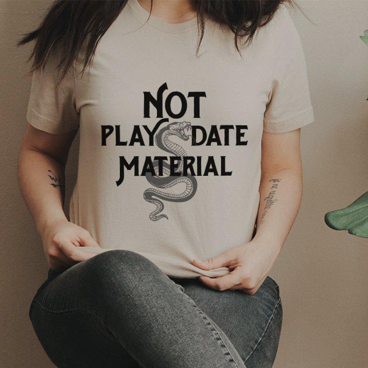 « NOT PLAY DATE MATERIAL » UNISEX TEE