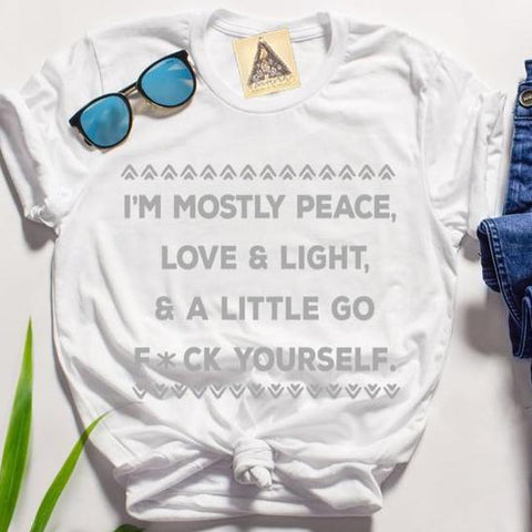 « I'M MOSTLY PEACE, LOVE & LIGHT & A LITTLE GO F*CK YOURSELF » WHITE UNISEX TEE