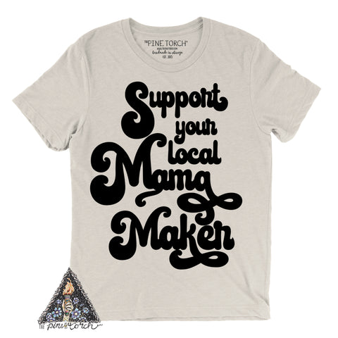 « SUPPORT YOUR LOCAL MAMA MAKER » CREAM, GRAY or BLACK UNISEX TEE
