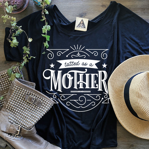« TATTED AS A MOTHER » WOMEN'S SLOUCHY OR UNISEX TEE