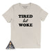 « TIRED BUT WOKE » CREAM, GRAY or BLACK UNISEX TEE