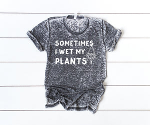 « SOMETIMES I WET MY PLANTS » ACID WASH UNISEX TEE