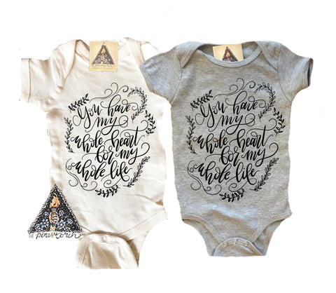« YOU HAVE MY WHOLE HEART FOR MY WHOLE LIFE » CREAM, GRAY or BLACK BODYSUIT