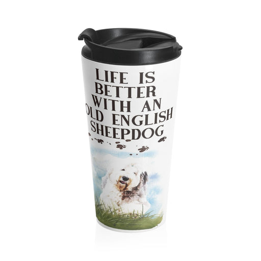 Life Is Better With An Old English Sheepdog Travel Mug