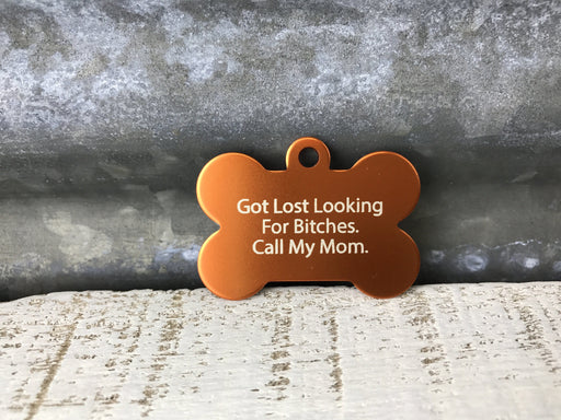 Got Lost Looking For Bitches. Call My Mom Pet ID Tag