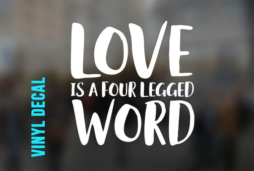 Love Is A Four Legged Word Vinyl Decal