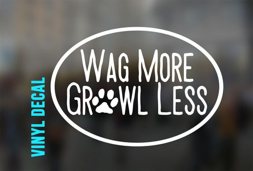 Wag More Growl Less Vinyl Decal Sticker, laptop sticker, car sticker