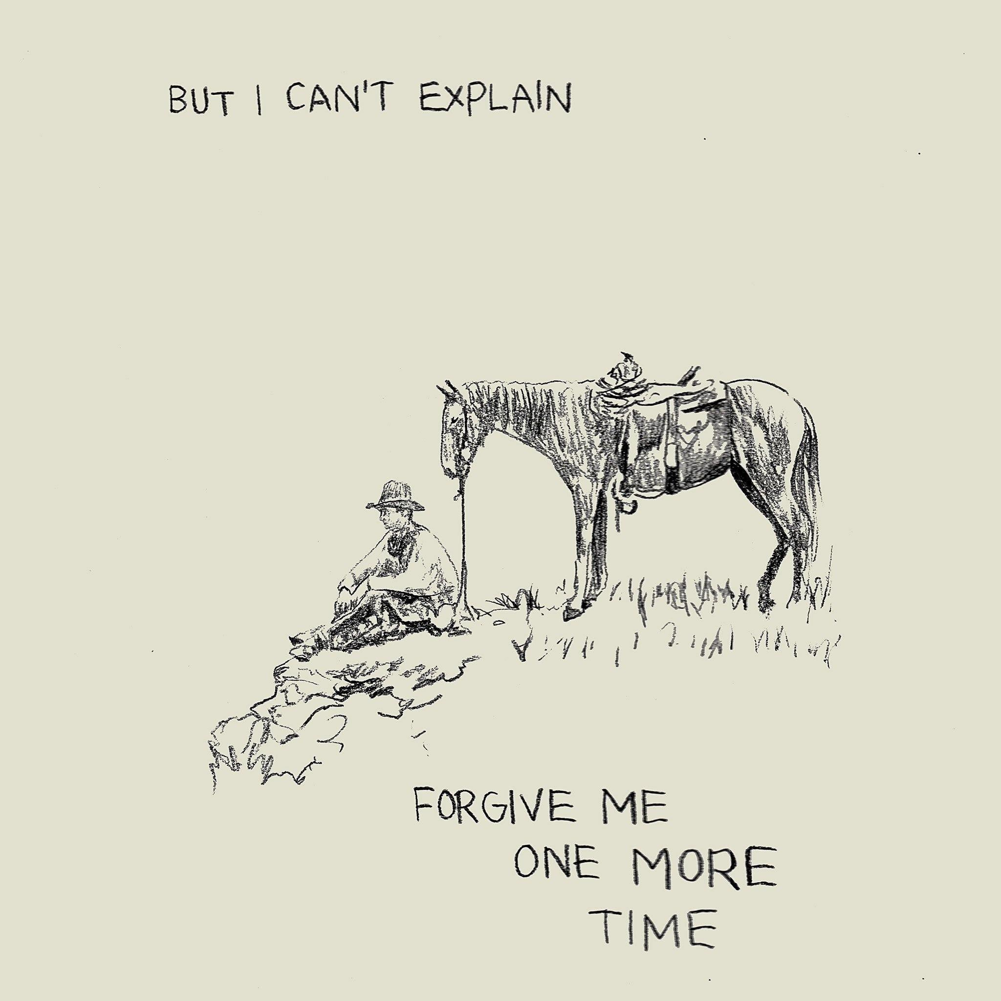 But I Can't Explain Forgive Me One More Time, Print  by  But I Can't Explain Forgive Me One More Time Tappan
