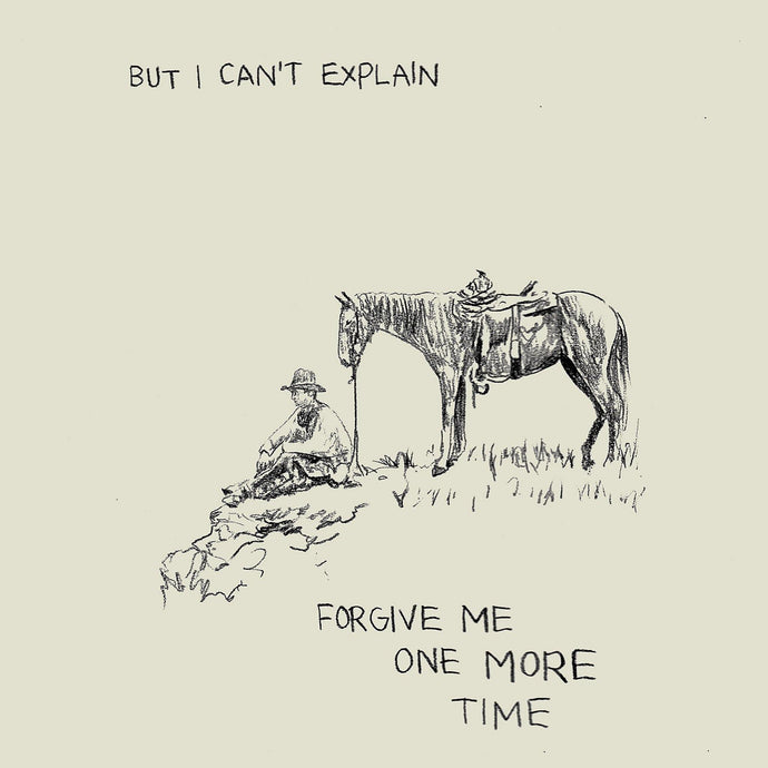 But I Can't Explain Forgive Me One More Time